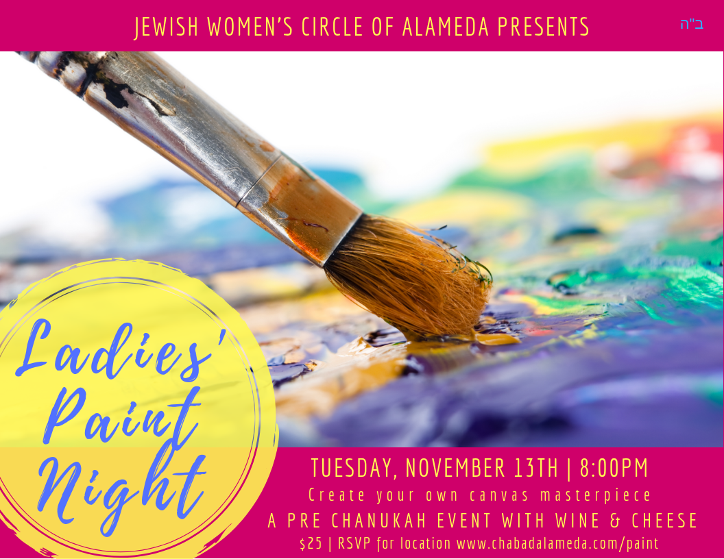 Jewish Women's Circle of Alameda invites you to a Pre-Chanuka Paint Night where you will be guided by a professional artist to create your own beautiful canvas.  Socialize with other women while enjoying a selection of fine wines and cheese!  $25  Sponsorship opportunities available.  RSVP TODAY!
