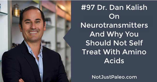 Dr-Dan-Kalish-on-Neurotransmitters-And-Why-You-Should-Not-Self-Treat-With-Amino-Acids.jpg