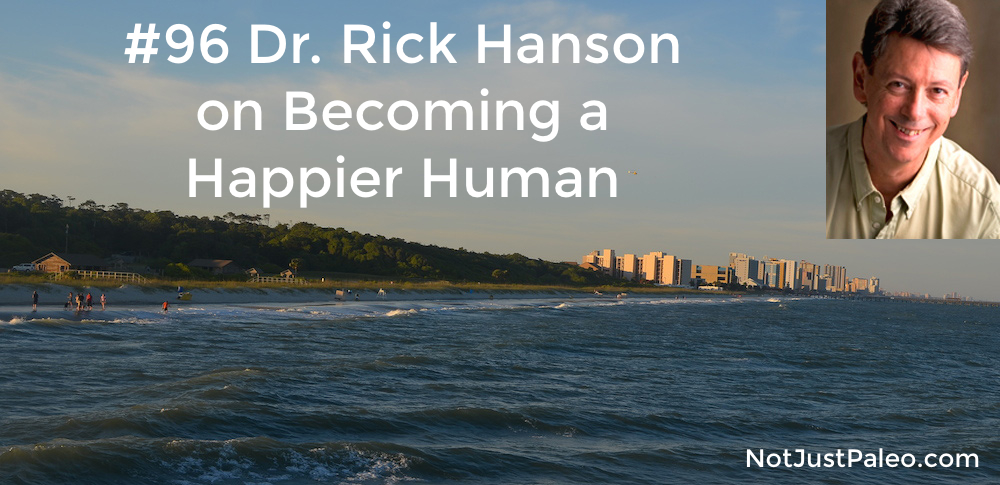 Dr.-Rick-Hanson-on-Becoming-a-Happier-Human-Not-Just-Paleo.jpg