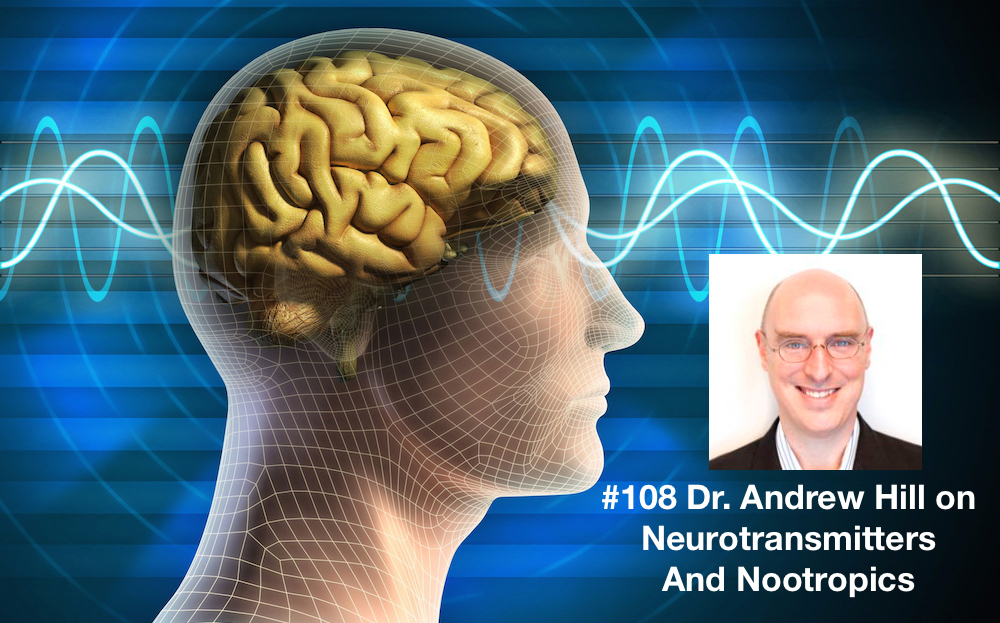 108-Dr.-Andrew-Hill-on-Neurotransmitters-and-Nootropics.jpg