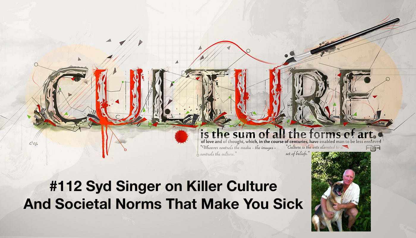 112-Syd-Singer-on-Killer-Culture-and-Societal-Norms-That-Make-You-Sick.png