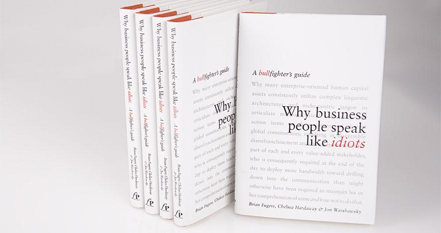 Why Business People Speak Like Idiots (Free Press, 2005)