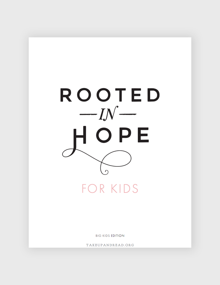 Rooted in Hope for Kids - Here, you'll find the same heroes of the faith that are in the adult version, only the stories are more complete. (You might even consider printing one for yourself as an addendum to your journal.) Then, there are