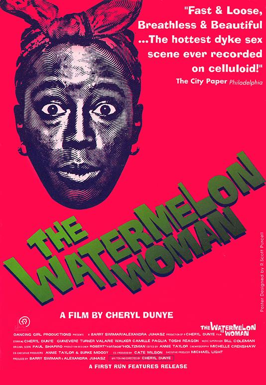 THE WATERMELON WOMAN  Feature Narrative Director: Cheryl Dunye Restoration Producer: Marc Smolowitz (1996/2016)  Website