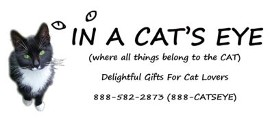 CAT-THEMED CLOTHING, JEWELRY, STATIONERY, TOYS AND WAY TOO MANY THINGS TO LIST HERE. THEY DONATE A PERCENTAGE OF THEIR PROCEEDS TO HELP NON-PROFIT ORGANIZATIONS THAT HELP CATS FIND HOMES OR GIVE THEM A HOME.:   HTTP://INACATSEYE.COM/  EMAIL:  CATS@INACATSEYE.COM   PHONE: 888-CATSEYE (888-582-2873)