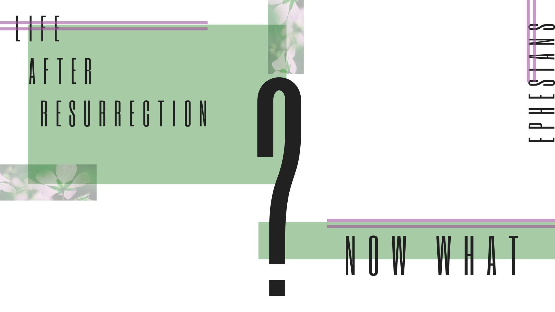 NOW WHAT: LIFE AFTER RESURRECTION - Now that Jesus has been raised, what does that mean for our lives? What does it look like to live in light of the resurrection? Join us in this Eastertide series through the book of Ephesians as we seek to understand the significance of the resurrection for our individual lives and our life together as the church.