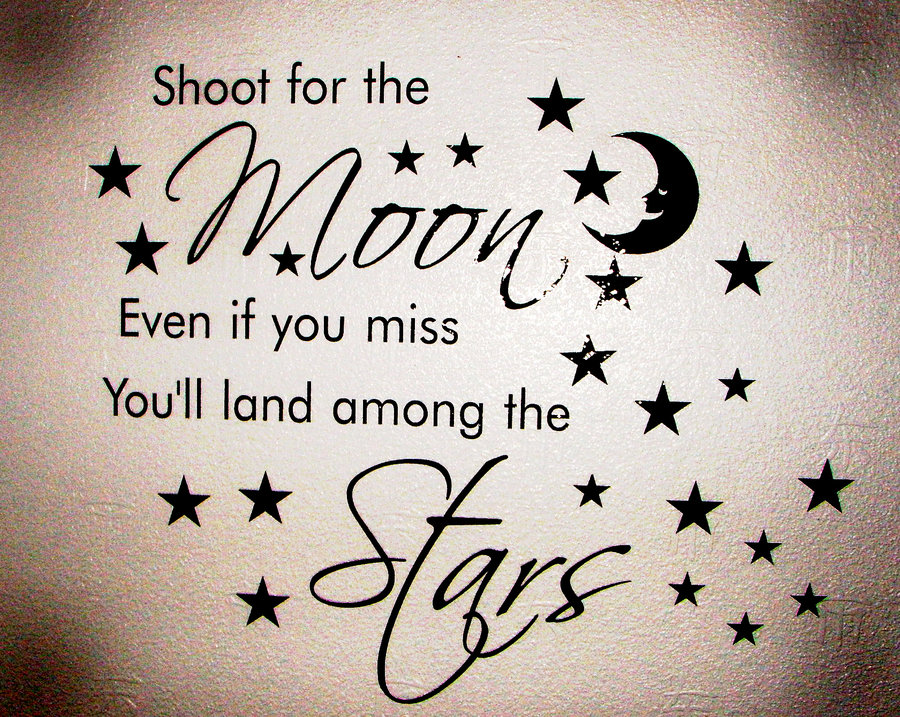 "See, they say shoot for the moon..even if you miss you'll land among the stars....but then there are times when people would say/ Quote as well ""Be grateful with what you have and be satisfied with it"""