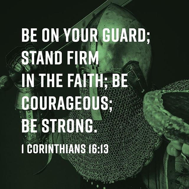 """""""Be on your guard; stand firm in the faith; be courageous; be strong."""" - 1 Corinthians 16:13 #Scripture #quote #1Corinthians16verse13 #bestrong #becourageous #standfirm #beonyourguard"""