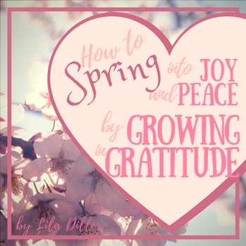 how to spring into joy & peace by growing in gratitude.jpg