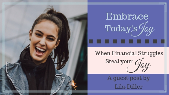 When financial struggles steal your Joy, a guest post by Lila Diller at  https://cathymcintosh.com/financial-struggles-steal-joy ..
