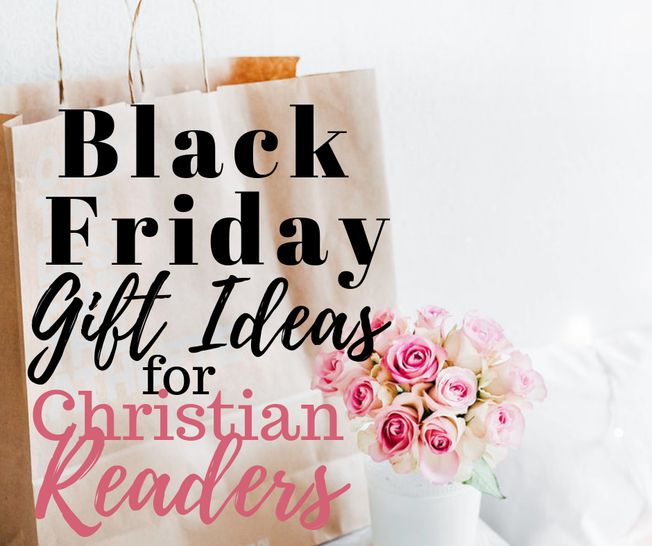 Black Friday and Cyber Monday shopping? Find gifts for readers and Christians with spiritual benefits.