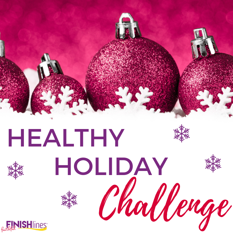 Healthy holiday challenge  by Faithful Finish Lines. Christian Weight-Loss for women.