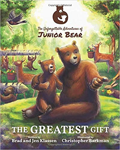 The Unforgettable Adventures of Junior Bear: The Greatest Gift   by Brad & Jen Klassen.