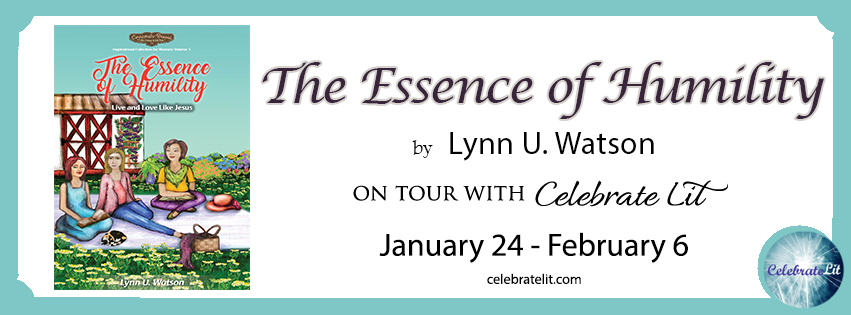 The Essence of Humility by Lynn Watson from  CelebrateLit  tours.