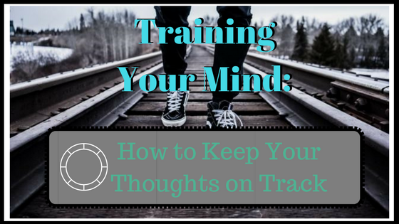 Training our Thoughts: Keeping Our Minds on Track