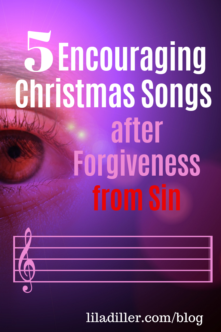 5 Encouraging Christmas Songs after Forgiveness of Sin at  www.liladiller.com/blog/forgiveness-songs .