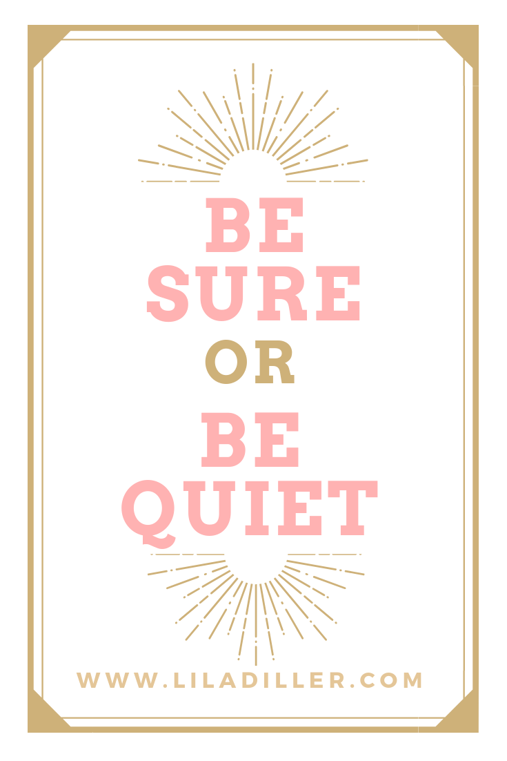 be sure or be quiet at www.liladiller.com