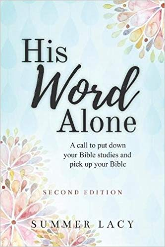 His Word Alone  , wonderful Bible study on Bible study, by Summer Lacy