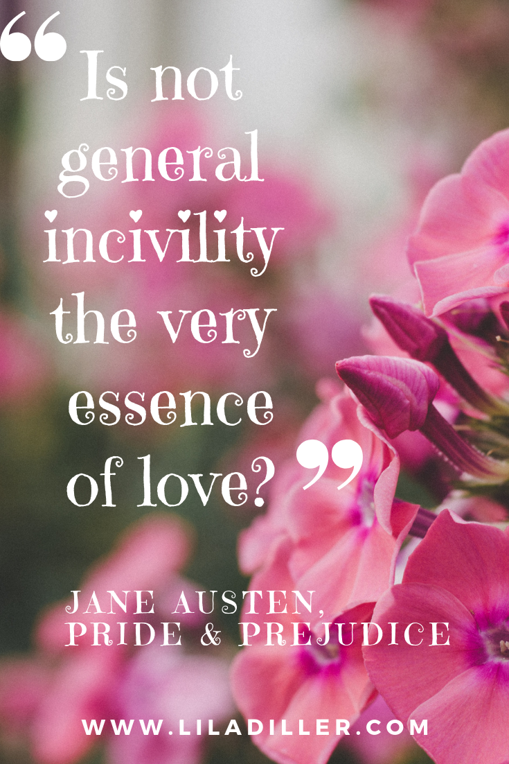Pride & Prejudice   quote: Is not general incivility the very essence of love?