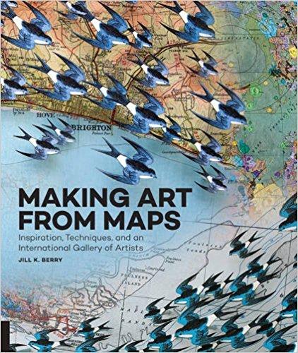 Making Art From Maps , by Jill K. Berry