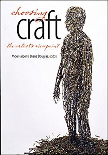 Choosing Craft: The Artist's Viewpoint  Edited by Vicki Halper, Diane Douglas