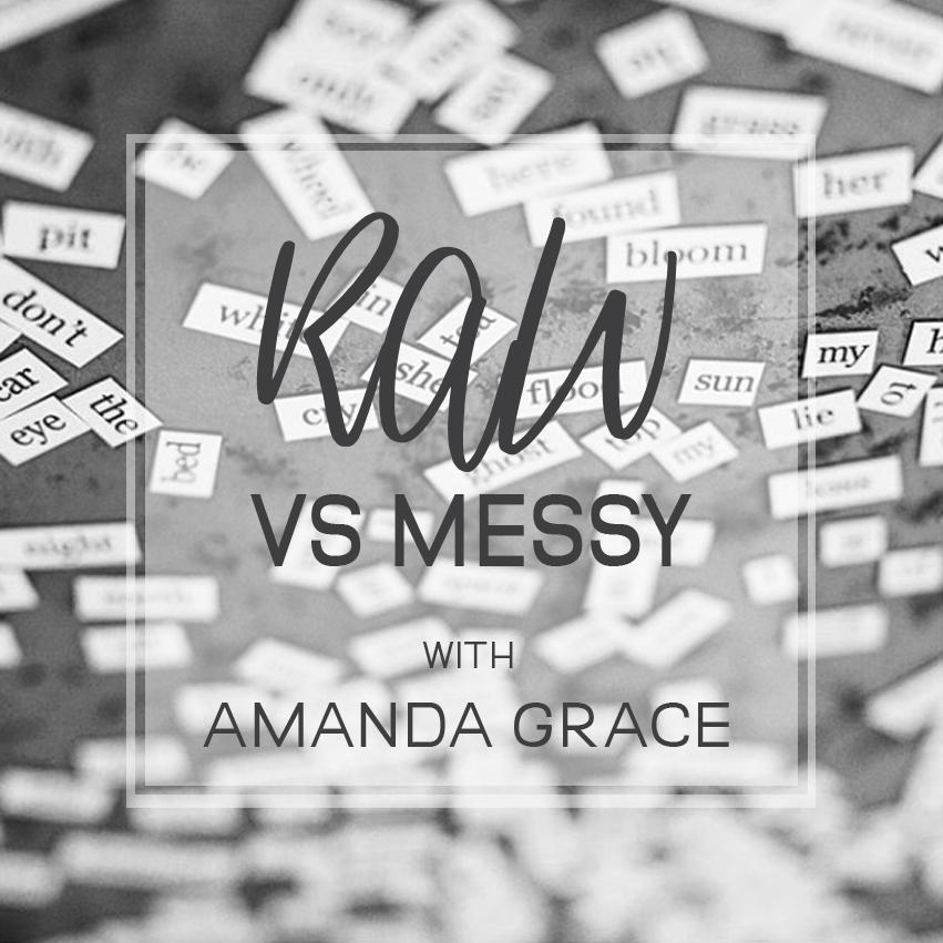 Raw vs Messy with Amanda Grace