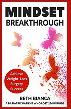 """Inside Mindset Breakthrough: Achieve Weight-Loss Surgery Success, Beth shares real-life examples and the steps she took to overcome the """"mind games"""" after having bariatric surgery. Although her stomach was smaller, she still had the same cravings and impulse food desires she always had. It was embarrassing for her to see how much of her life revolved around food."""