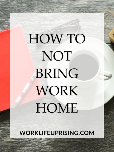 how to not bring work home