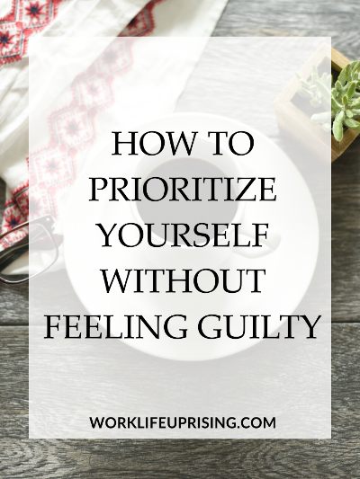 How to prioritize yourself without feeling guilty