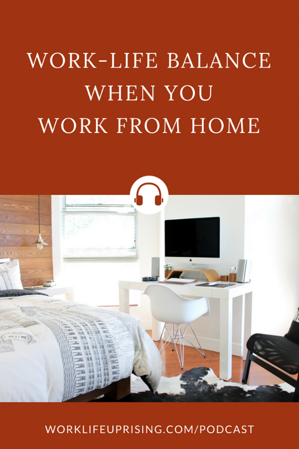 Episode 7: Work Life Balance When You Work From Home
