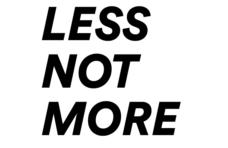 LESS NOT MORE-09.png