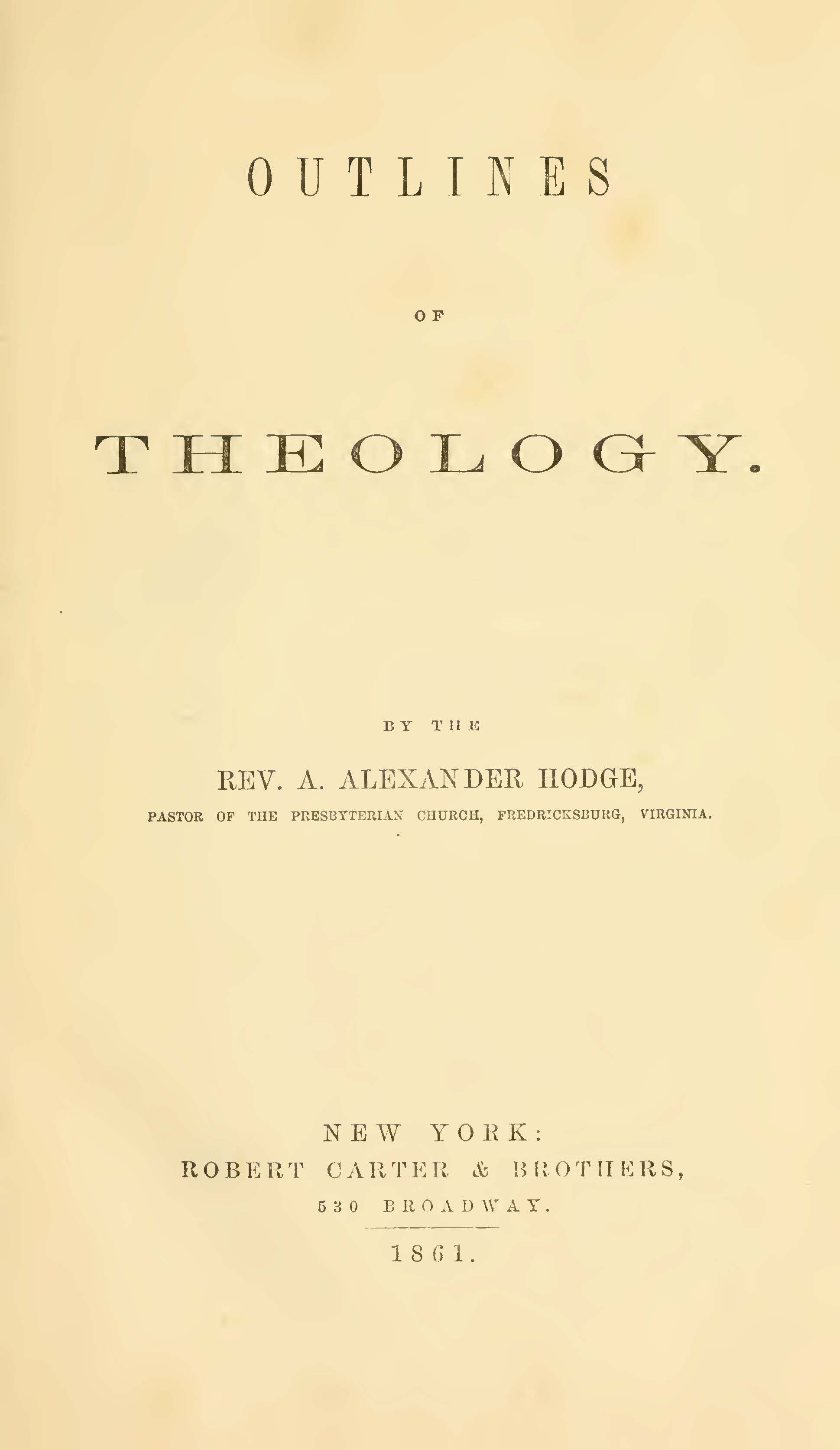 Hodge, A.A., Outlines of Theology Title Page.jpg