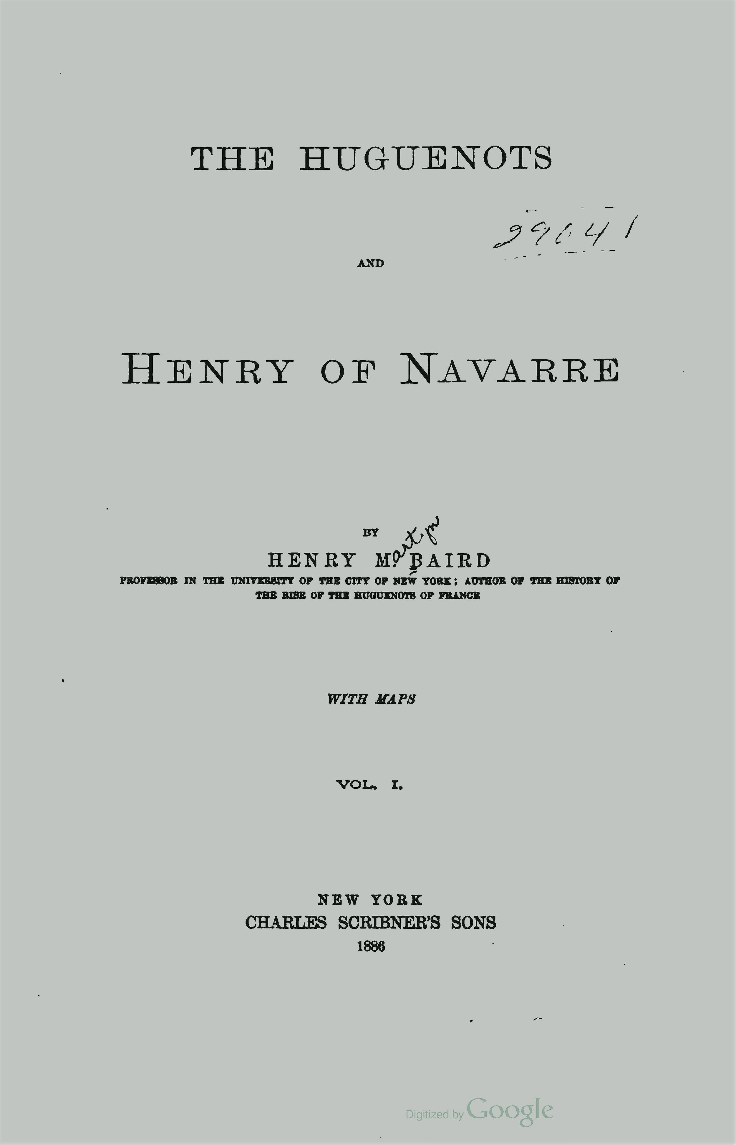Baird, Henry Martyn, The Huguenots and Henry of Navarre, Vol. 1 Title Page.jpg