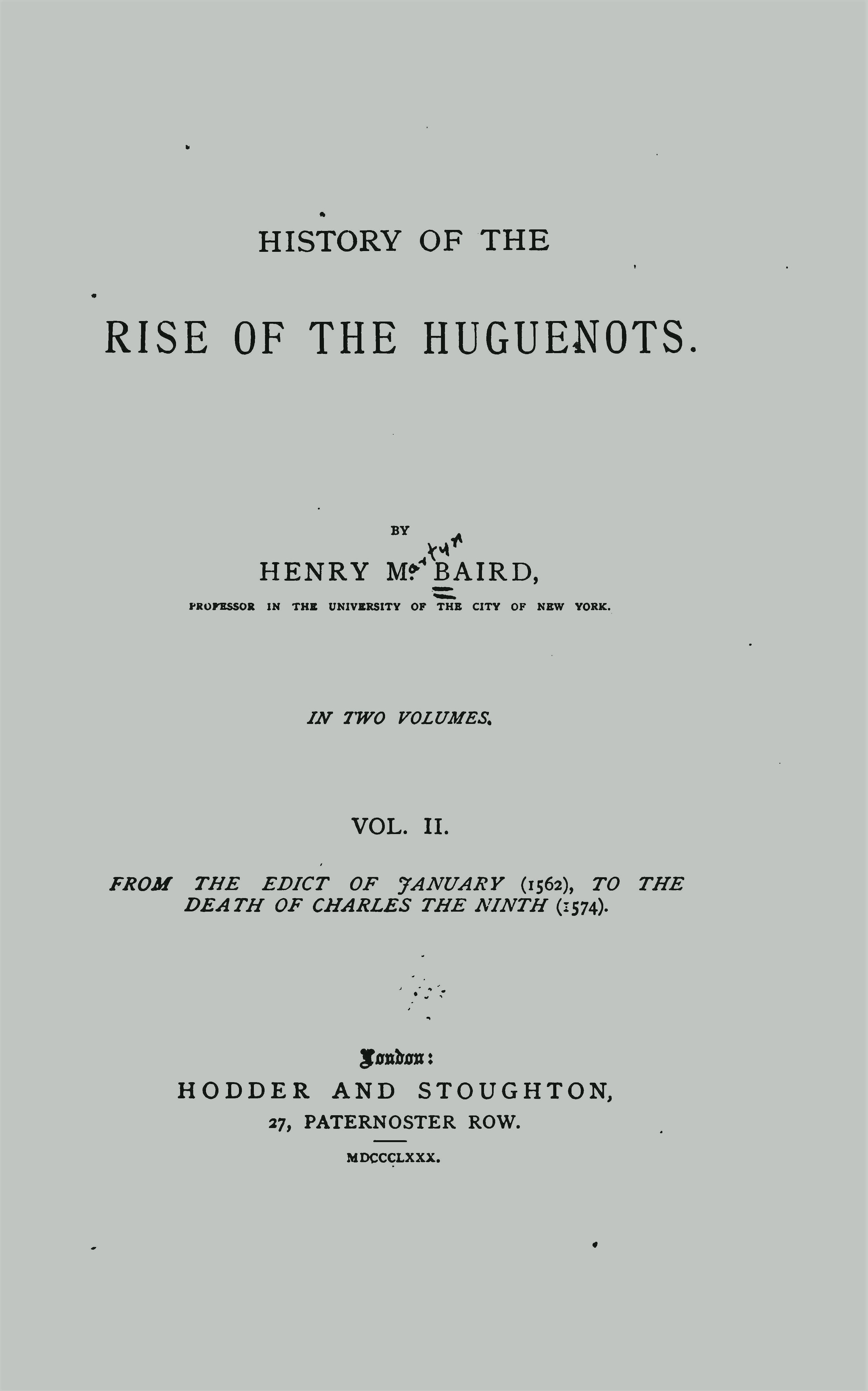 Baird, Henry Martyn, History of the Rise of the Huguenots, Vol. 2 Title Page.jpg