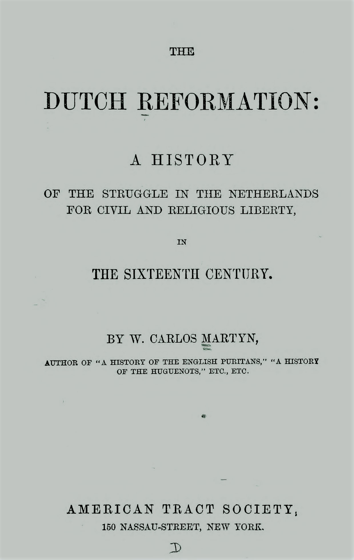 Martyn, William Carlos, The Dutch Reformation A History of the Struggle in the Netherlands for Civil and Religious Liberty Title Page.jpg