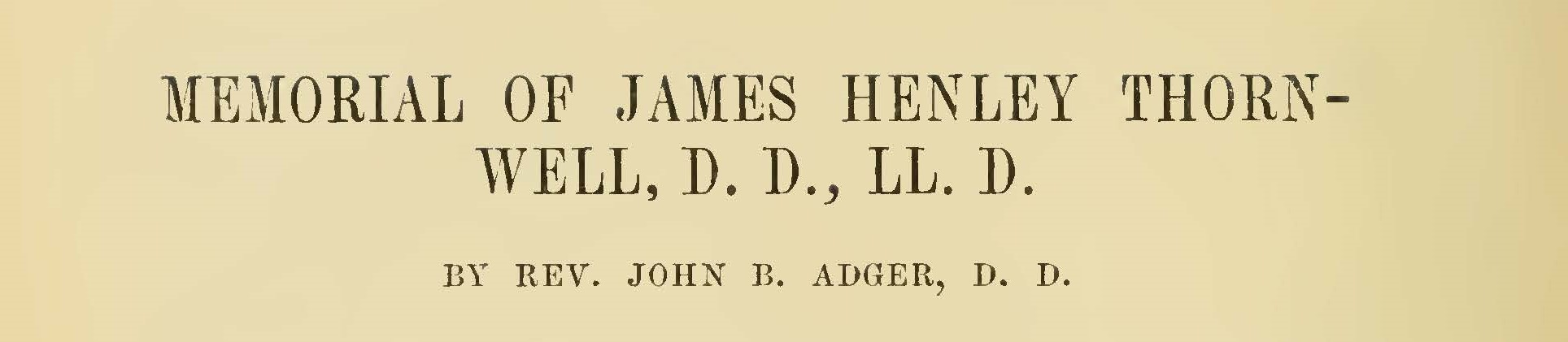 This biographical sketch appeared in the 1884 volume,  Memorial Memorial Volume of the Semi-Centennial of the Theological Seminary at Columbia, South Carolina