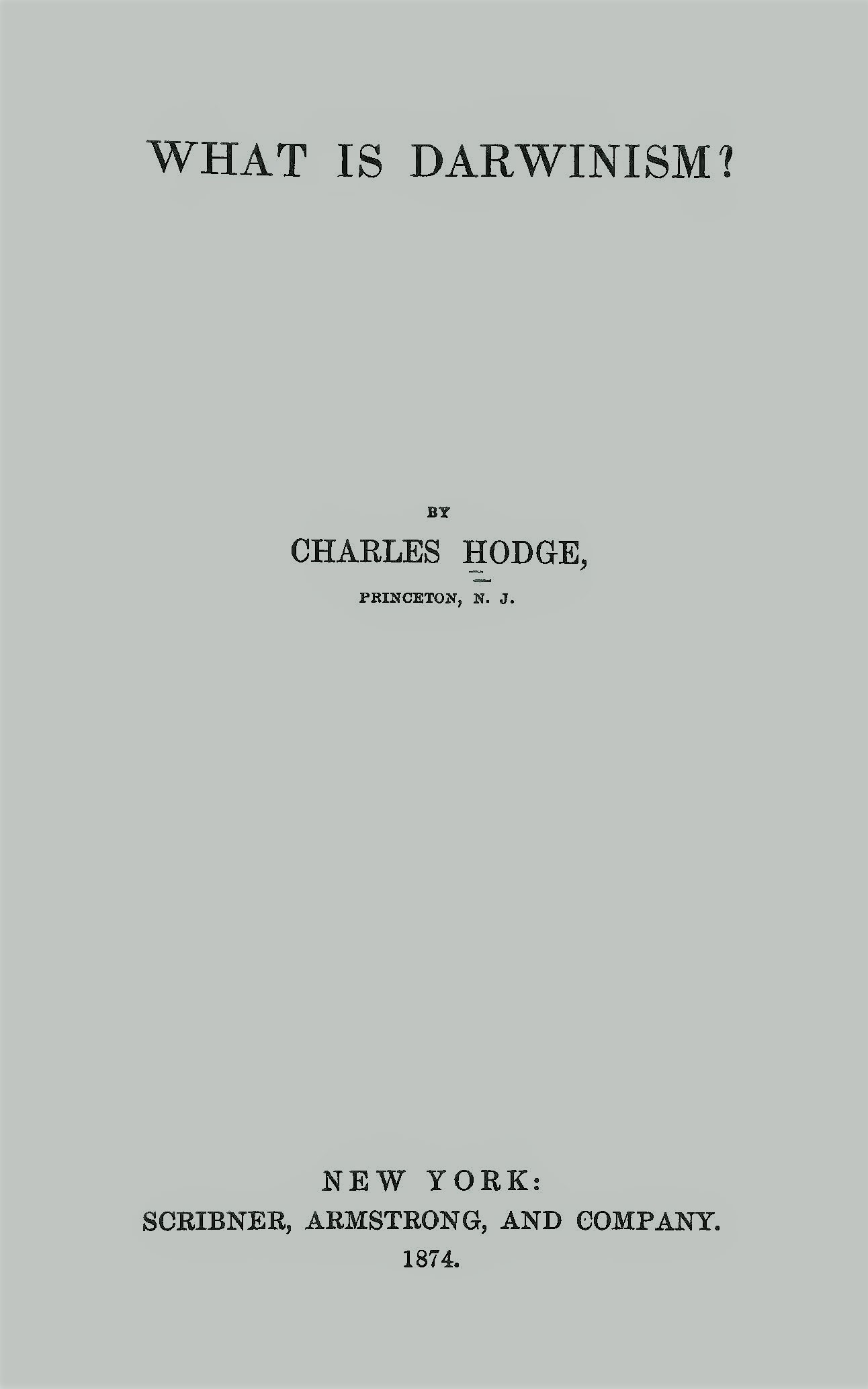 Hodge, Charles, What is Darwinism Title Page.jpg