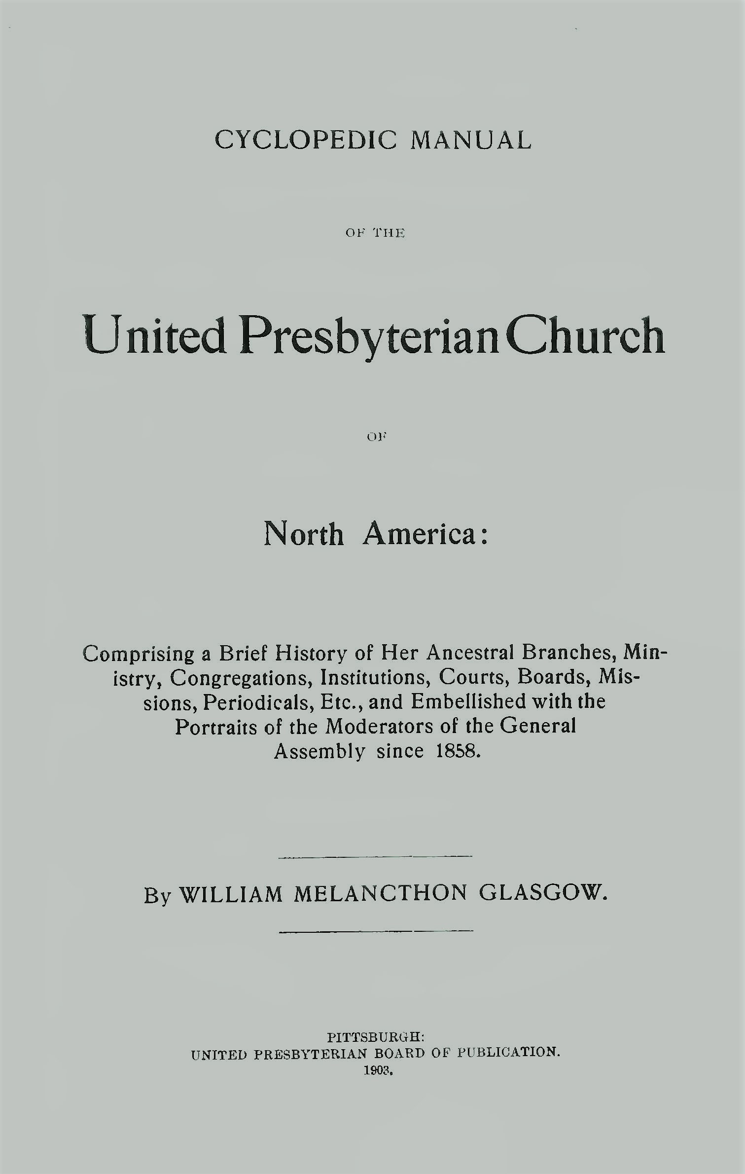 Glasgow, William Melancthon, Cyclopedic Manual of the United Presbyterian Church of North America Title Page.jpg