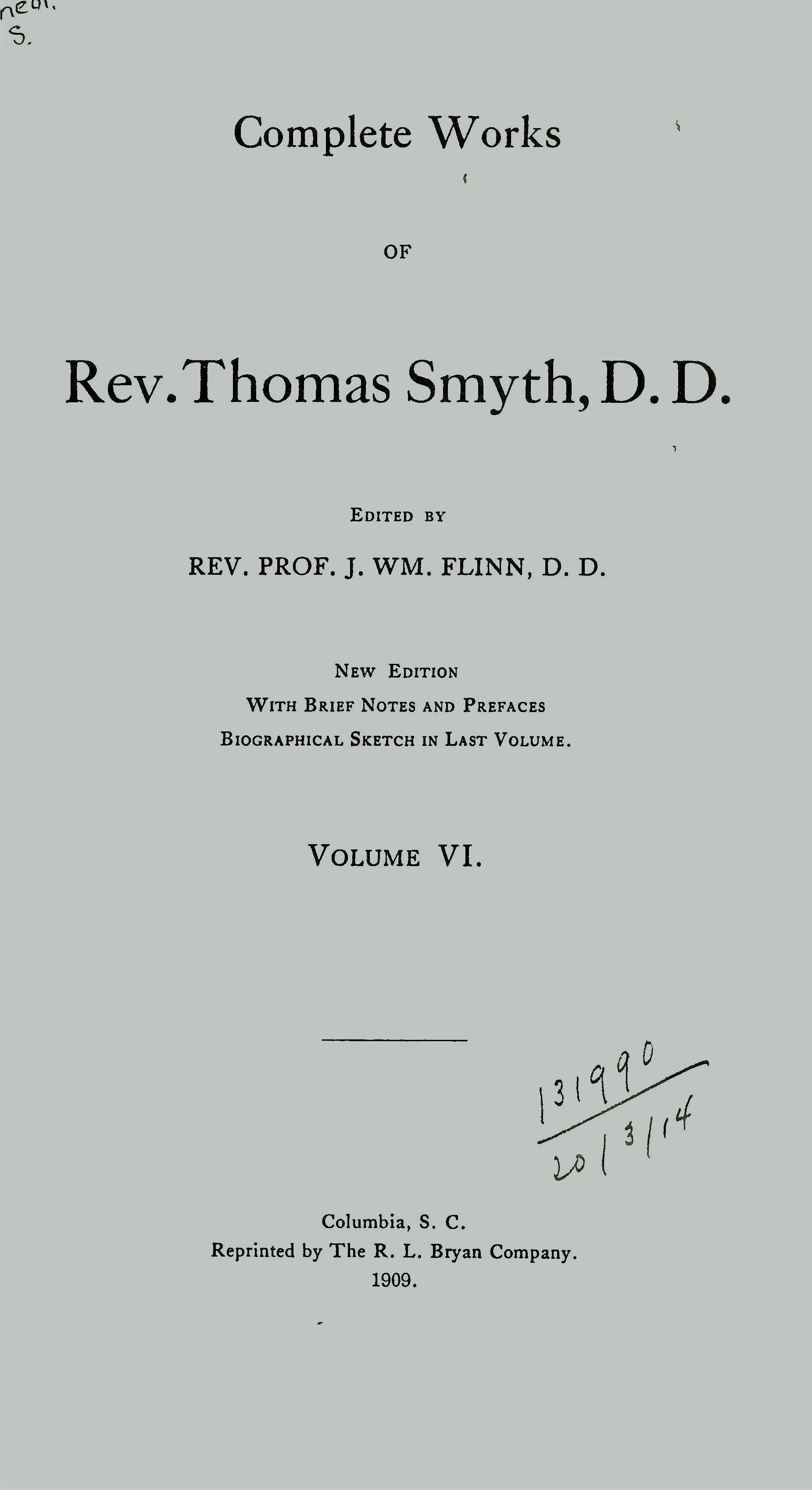 1. The Primitive Revelation of a Divine and Incarnate Savior Traced in the History and Rites of Bacchus 2. National Righteousness 3. Union to Christ and to His Church; or, The Duty and Privilege of All to Believe in Christ, and to Become Communing Members of the Church of Christ 4. The Divine Appointment and Obligation of Capital Punishment with its Bearing on the Recent Execution of Colored Persons, and their Religious Instruction 5. Mary not a Perpetual Virgin, nor the Mother of God: But Only a Sinner Saved by Grace, Through the Worship and Mediation of Jesus Christ, Her God and our God. Together with a View of the True Position, Duty and Liberty of Woman under the Gospel Dispensation. 6. An Address on Giving the Right Hand of Fellowship, Delivered at the Installation of Rev. Thomas Osborne Rice as Pastor of the Independent Congregational (Circular) Church, Charleston, S. C., April 1, 1860 7. Services on the Occasion of the Ordination of the Rev. F. P. Mullally, and the Installation of Rev. J. H. Thornwell, D.D., and Rev. F. P. Mullally, as Co-Pastors of the First Presbyterian Church, Columbia, S. C., Sermon by Rev. John L. Girardeau, Charges, by Rev. Thomas Smyth, D.D., May 4th, 1860 8. Preach the Word 9. Preaching Through the Press the Duty of All, A Discourse 10. Gospel Preaching Must Be Doctrinal Preaching, A Discourse 11. Fear as a Christian Motive, Two Discourses 12. Consciousness and Fright of Sin, A Discourse 13. Every Man Under Obligation to Believe and Confess Christ by Union to His Church and an Open Confession of His Ordinances and [2nd item] The Duty and Privilege of Belief and Confession Urged Upon Doubting Sinners 14. The Young Man Miserable and the Young Man Happy, Four Discourses 15. Bible Temperance, Five Articles 16. A Defense of the Ecclesiastical Boards of the Presbyterian Church 17. The World-Reaching Sound and World-Preaching Sound, A Sermon 18. Our Election Made Sure 19. The Peculiar Song and Service of the Redeemed, A Sermon 20. The Questi
