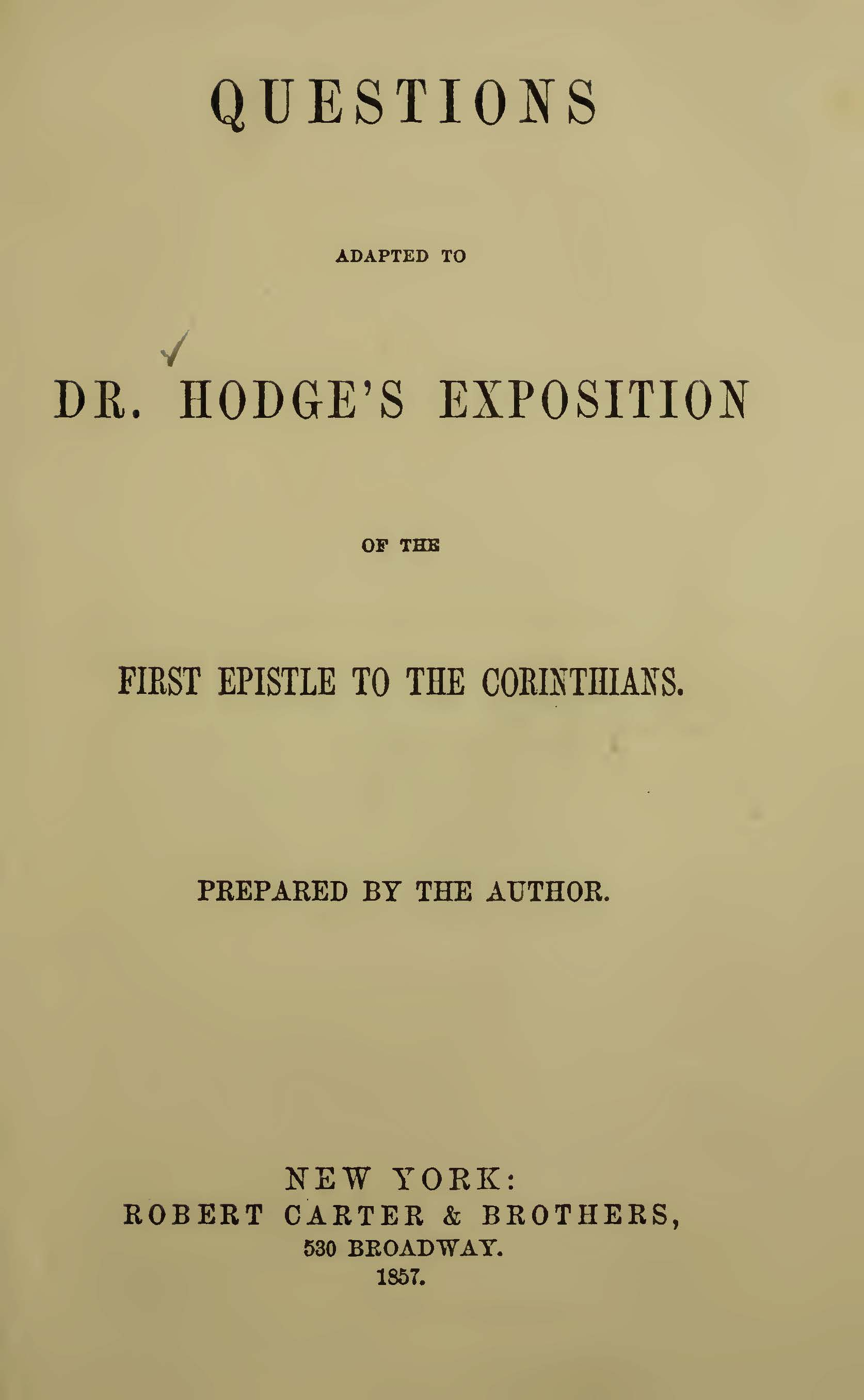 Hodge, Charles, Questions adapted to Dr Hodge's Exposition of the First Epistle to the Corinthians Title Page.jpg