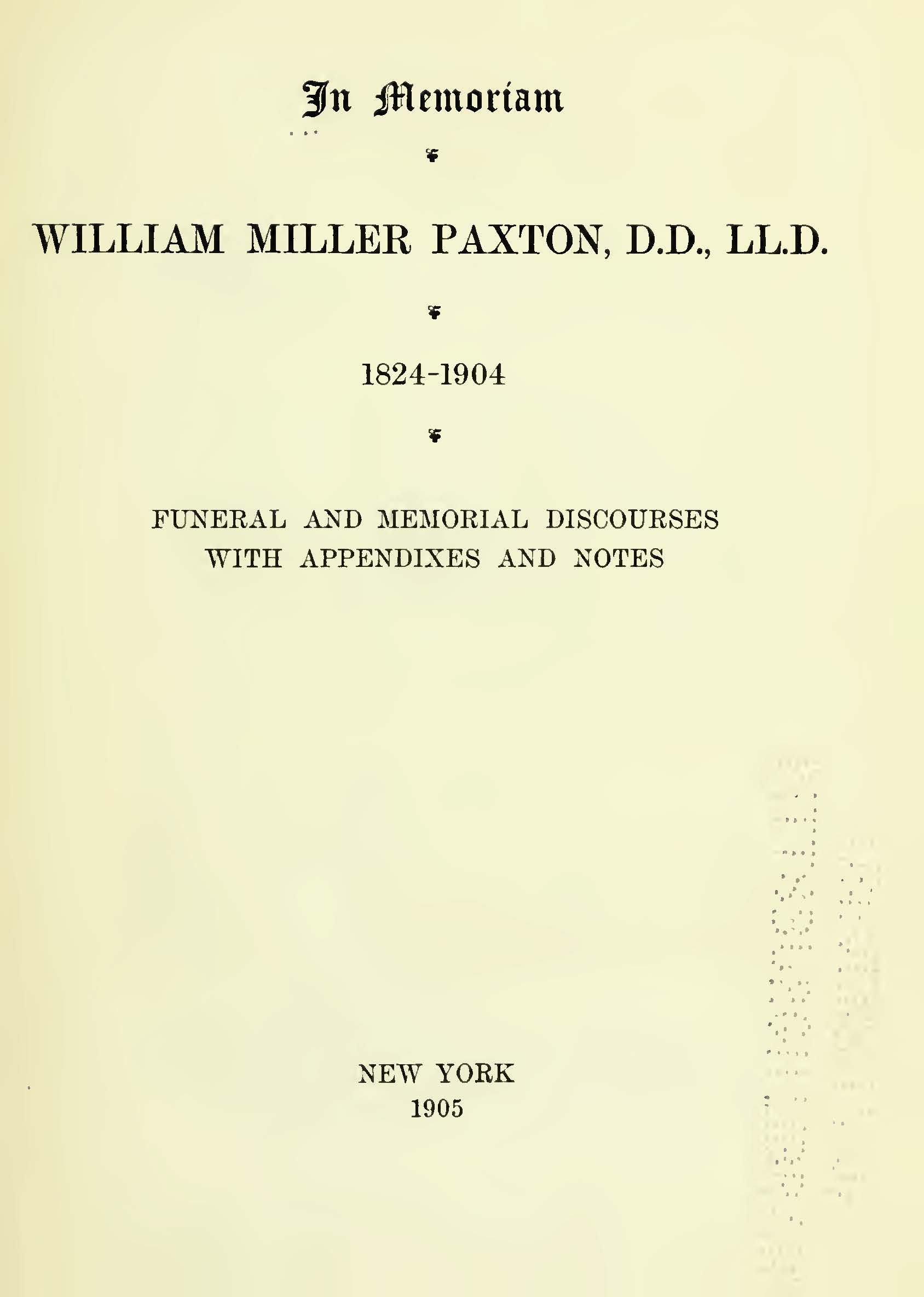 DeWitt, John, In Memoriam, William Miller Paxton, D.D., LL.D., 1824-1904 Funeral and Memorial Discourses Title Page.jpg