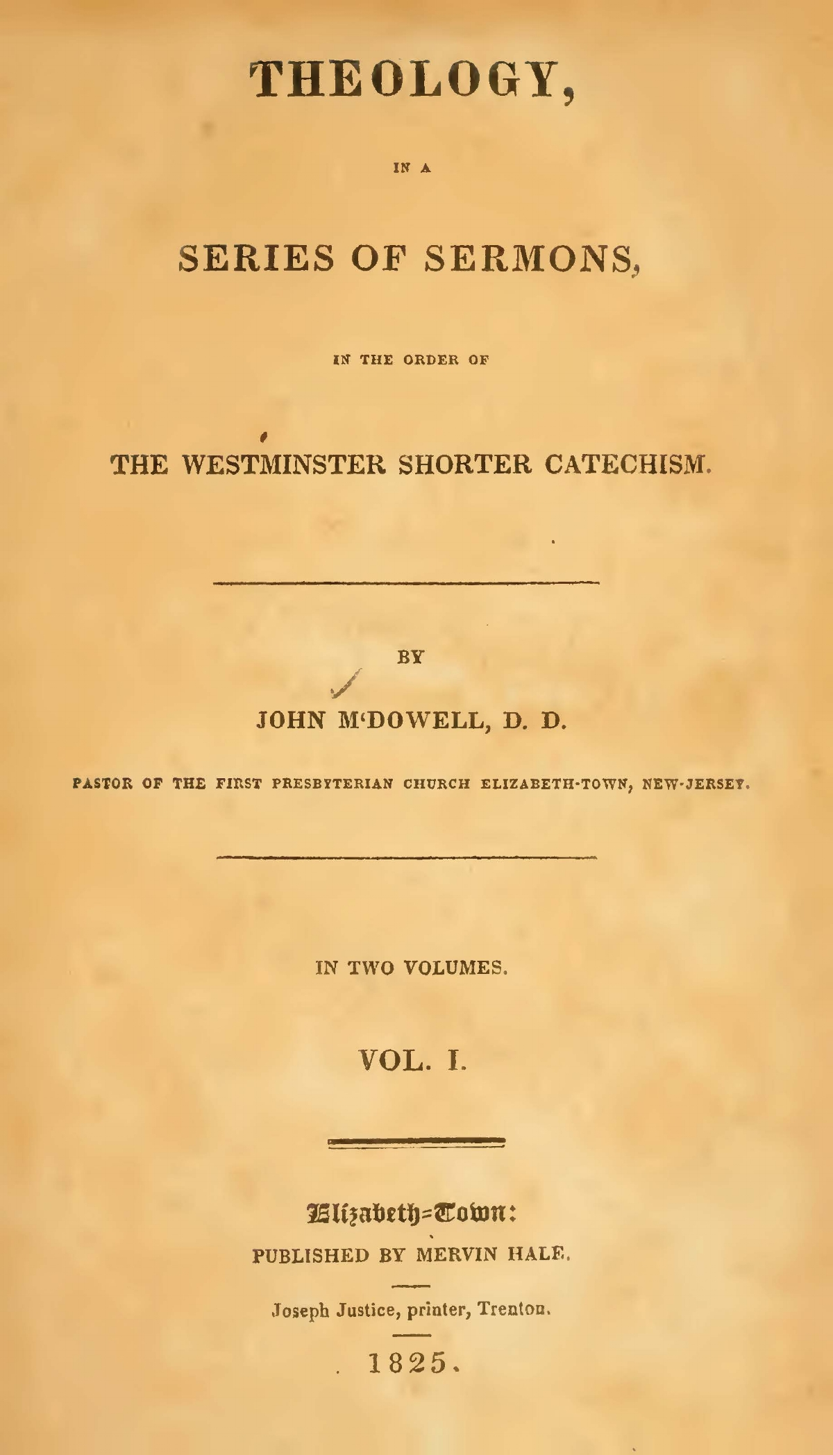 McDowell, John, Theology, in a Series of Sermons in the Order of the Westminster Shorter Catechism, Vol. 1 Title Page.jpg