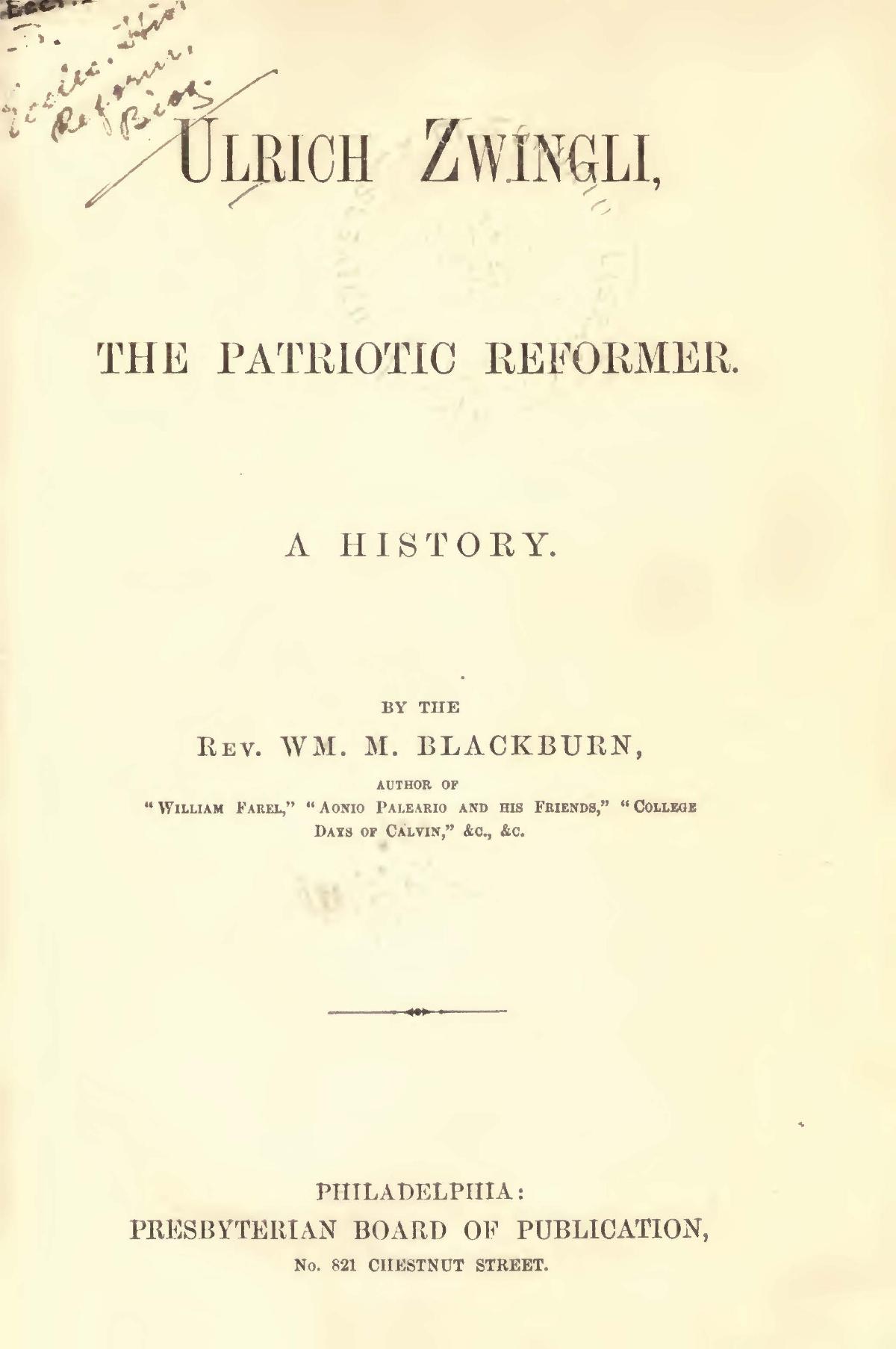 Blackburn, William Maxwell, Ulrich Zwingli The Patriotic Reformer Title Page.jpg