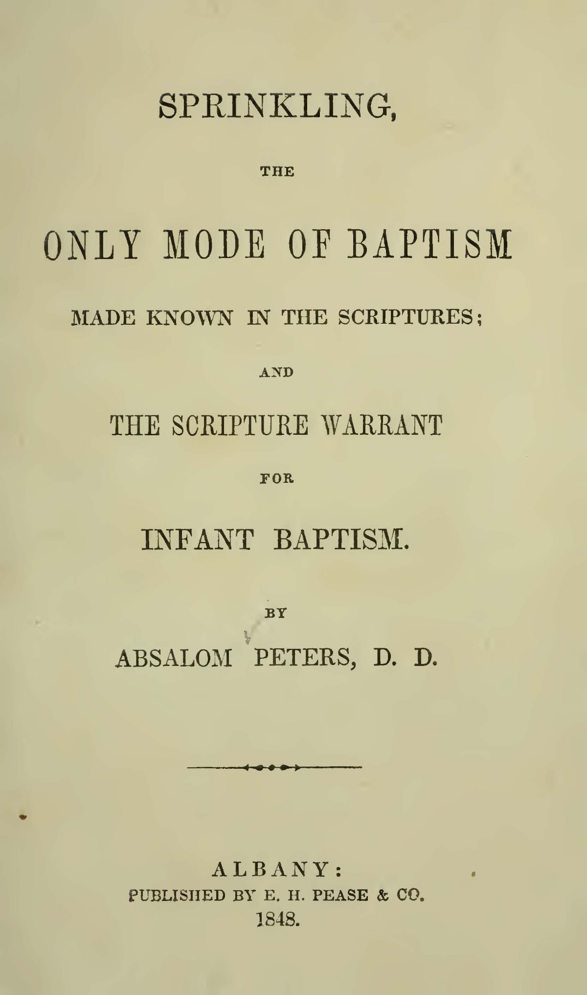 Peters, Absalom, Sprinkling, the Only Mode of Baptism Made Known in the Scriptures and the Scripture Warrant for Infant Baptism Title Page.jpg