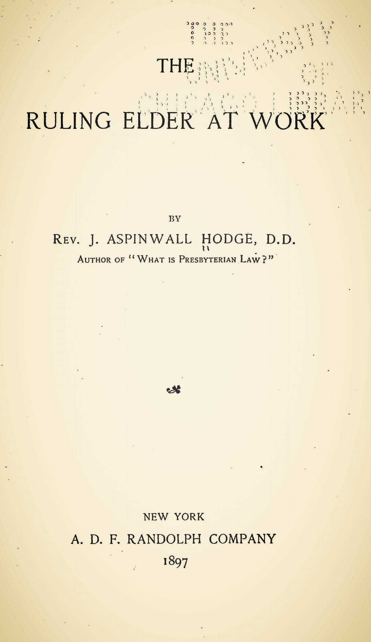 Hodge, John Aspinwall, The Ruling Elder at Work Title Page.jpg