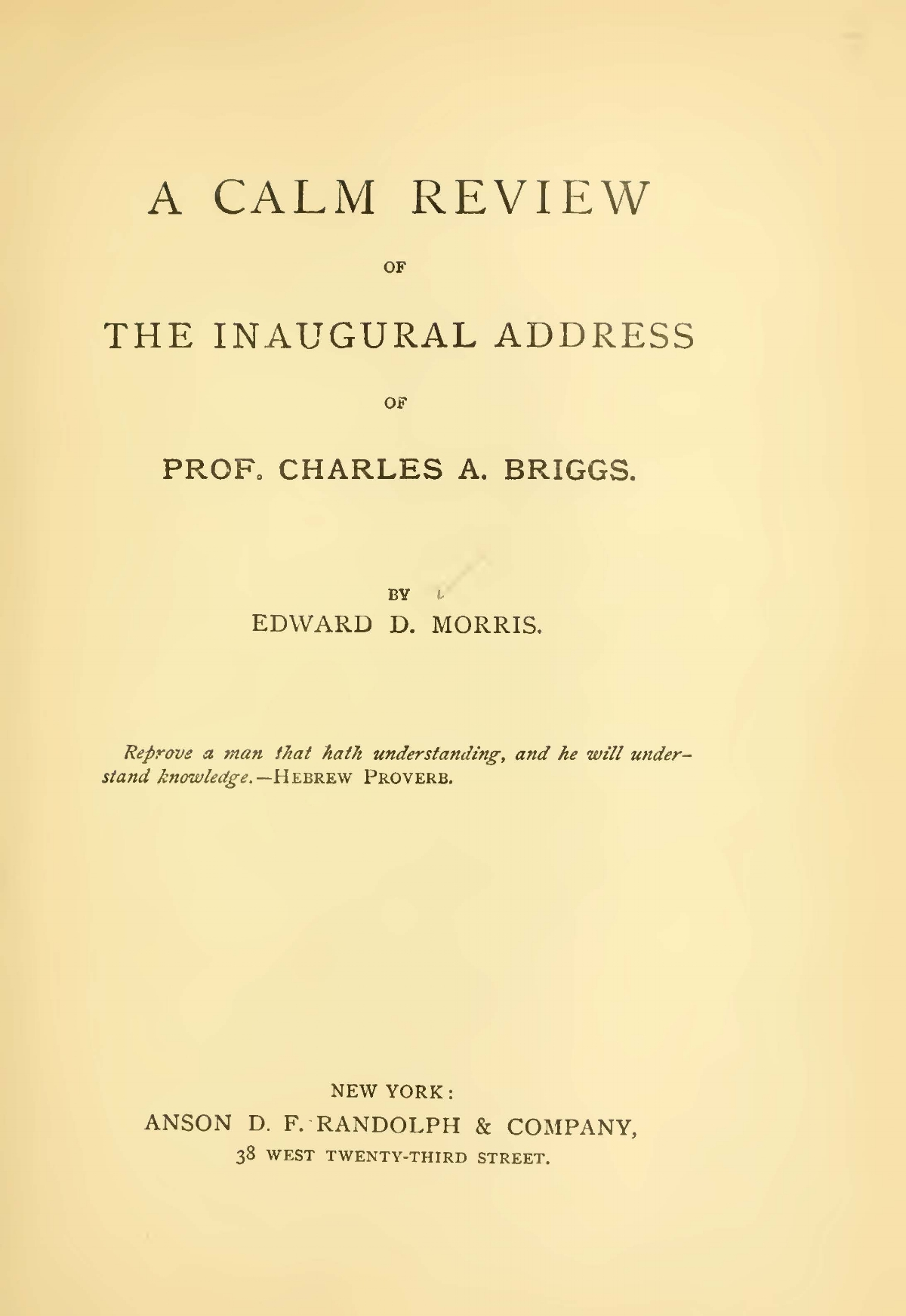 Morris, Edward Dafydd, A Calm Review of the Inaugural Address of Prof. Charles A. Briggs Title Page.jpg