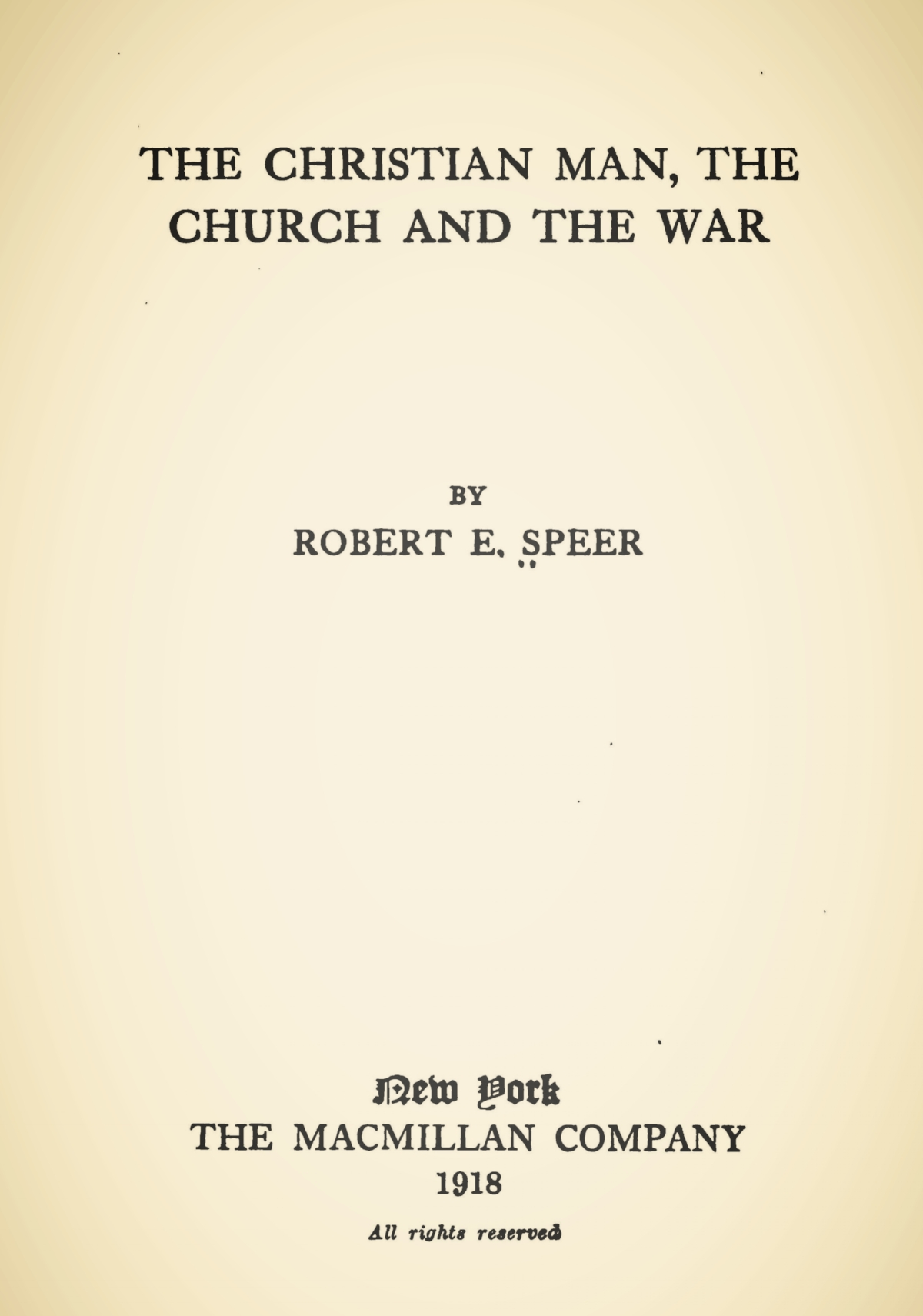 Speer, Robert Elliott, The Christian Man, the Church and the War Title Page.jpg