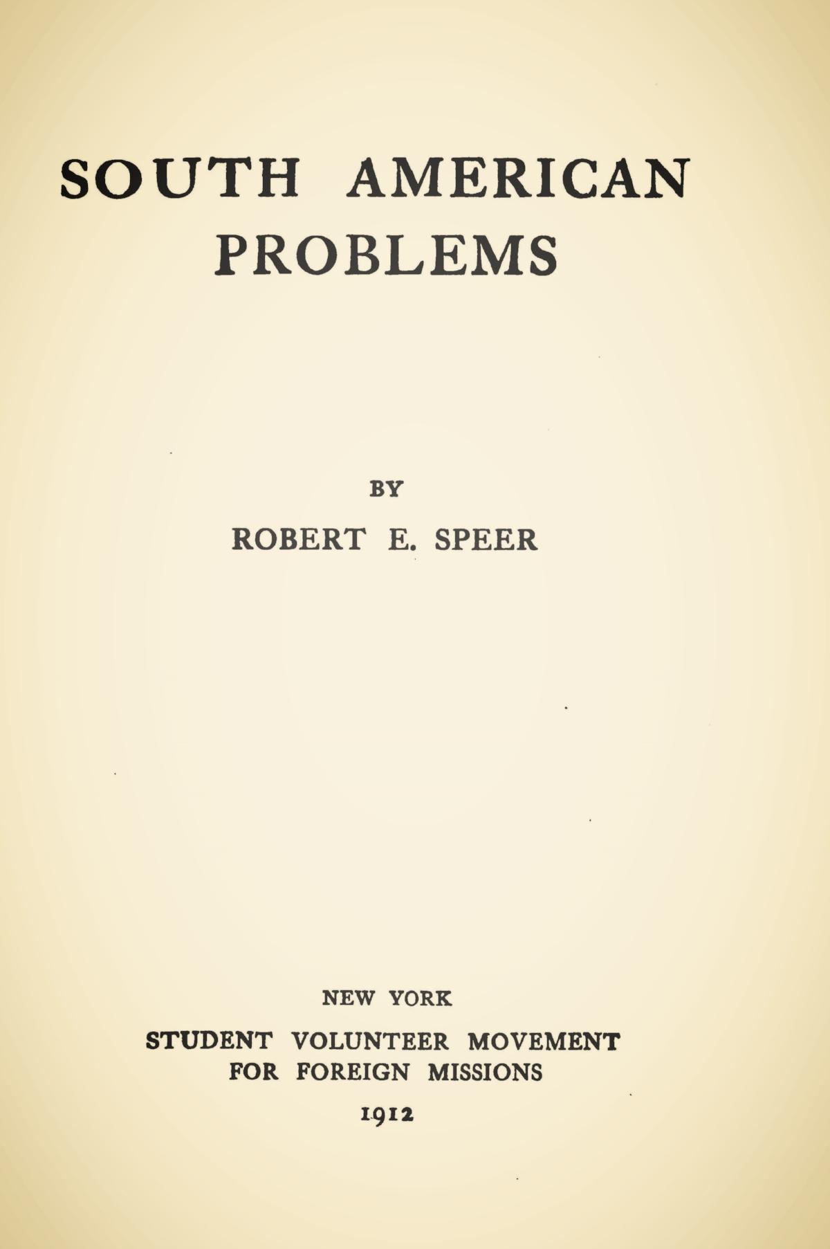 Speer, Robert Elliott, South American Problems Title Page.jpg