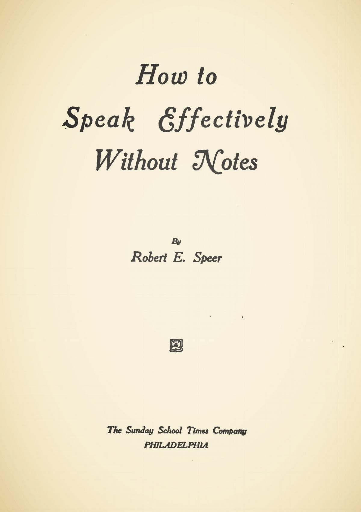 Speer, Robert Elliott, How to Speak Effectively Without Notes Title Page.jpg