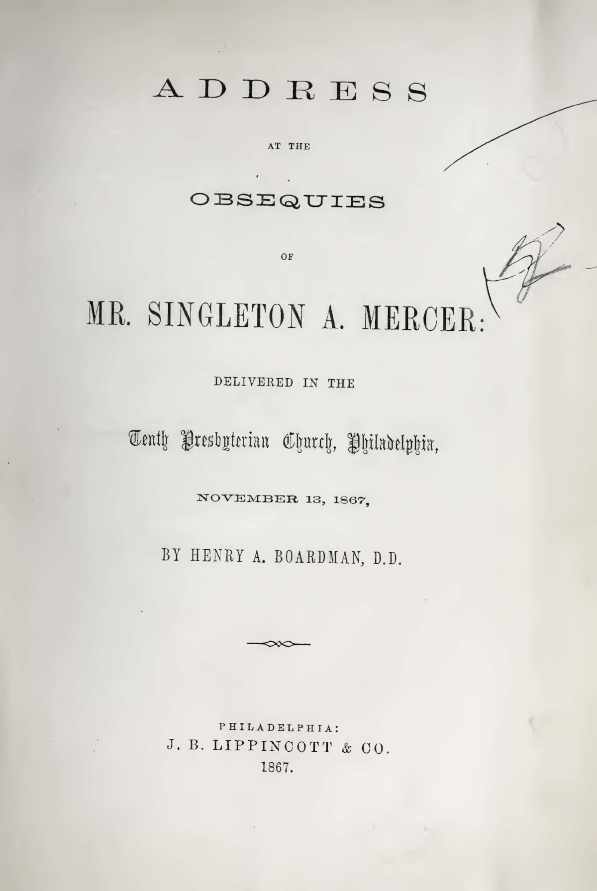 Boardman, Henry Augustus, Address at the Obsequies of Mr. Singleton A. Mercer Title Page.jpg